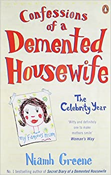 Confessions of a Demented Housewife: The Celebrity Year by Niamh Greene (9-Oct-2008)