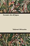 Ceramic Art of Japan, Tadanari Mitsuoka, 1447423526