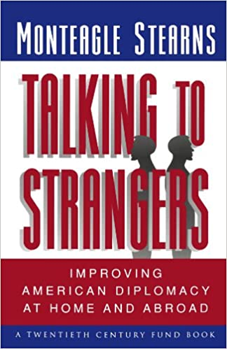 Talking to Strangers: Improving American Diplomacy at Home and Abroad (Twentieth Century Fund Book)