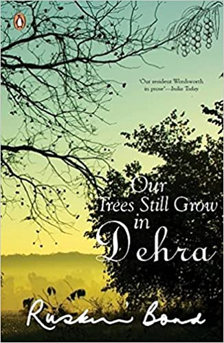 Our Trees Still Grow in Dehra Books by Ruskin bond
