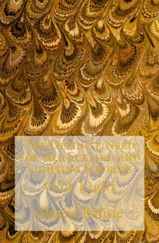 The Definite Need for All Fueling and Lighting Sources: God Light ebook
