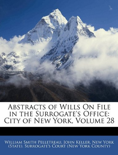 Abstracts of Wills On File in the Surrogate's Office: City of New York, Volume 28 PDF
