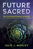 #8: Future Sacred: The Connected Creativity of Nature