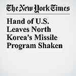 Hand of U.S. Leaves North Korea's Missile Program Shaken   David E. Sanger,William J. Broad