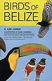 Birds of Belize, H. Lee Jones, 0292701640