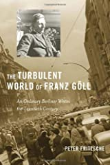 The Turbulent World of Franz G??ll: An Ordinary Berliner Writes the Twentieth Century by Peter Fritzsche (2011-03-21) Hardcover
