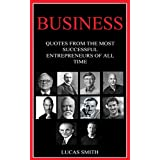 BUSINESS: Most Successful Entrepreneurs of all Time. (Quotes Book 1)