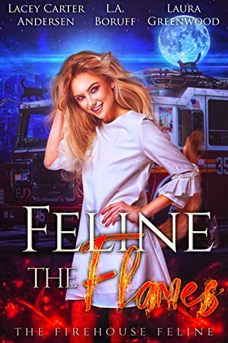 Feline the Flames The Firehouse Feline Laura Greenwood lacey Carter Andersen L.A. Boruff reverse harem paranormal urban fantasy