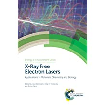 X-Ray Free Electron Lasers: Applications in Materials, Chemistry and Biology (Energy and Environment Series Book 18)