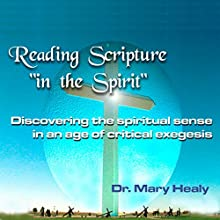 Reading Scripture 'in the Spirit': Discovering the Spiritual Sense in an Age of Critical Exegesis Speech by Dr. Mary Healy Narrated by Dr. Mary Healy