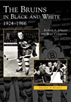 The Bruins in Black and White: 1924 to 1966 (MA) (Images of Sports)