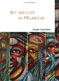 Art and Life in Melanesia (Pacific Focus), Susan Cochrane, 1847180884