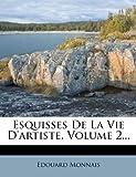 Esquisses de la Vie d'Artiste, Volume 2..., Edouard Monnais, 1274108489