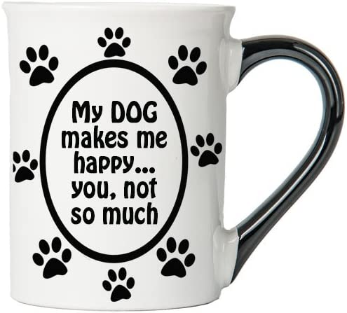 My Dog Makes Me Happy... You, Not So Much Mug, Dog Lover Coffee Cup, Ceramic Dog Lover Mug, Dog Lover Gifts By Tumbleweed
