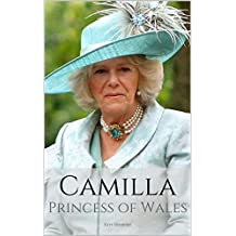 CAMILLA: PRINCESS OF WALES: A Camilla Parker Bowles Biography