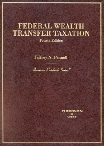 Pennell's Federal Wealth Transfer Taxation (American Casebook Series)