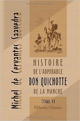 Téléchargements gratuits de fichiers pdf Histoire de l'admirable Don Quichotte de La Manche: Tome 6 iBook