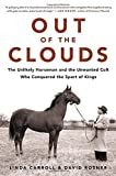 img - for Out of the Clouds: The Unlikely Horseman and the Unwanted Colt Who Conquered the Sport of Kings book / textbook / text book