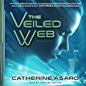 The Veiled Web Audiobook by Catherine Asaro Narrated by Caroline Shaffer