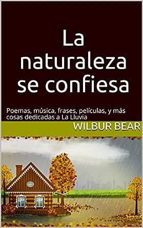 La Naturaleza Se Confiesa Poemas Música Frases Películas Y Más Cosas Dedicadas A La Lluvia
