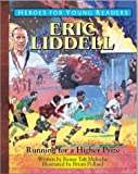 Eric Liddell: Running for a Higher Prize (Heroes for Young Readers)