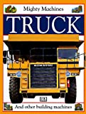 Truck, Claire Llewellyn and Dorling Kindersley Publishing Staff, 1564585166