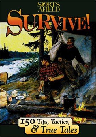 Survive!: 150 Tips, Tactics, and True Tales PDF