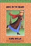 Angel on the Square, Gloria Whelan, 0060290315