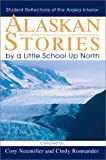 Alaskan Stories by a Little School up North, Cory Neumiller, 0595264182
