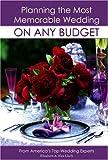 Planning the Most Memorable Wedding on Any Budget, Elizabeth Lluch and Alex Lluch, 1887169687