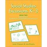 Social Studies Excursions, K-3: Book Two: Powerful Units on Communication, Transportation, and Family Living
