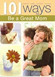 101 Ways to Be a Great Mom, Vicki J. Kuyper, 1594750408