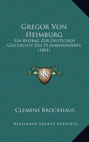 Download Gregor Von Heimburg: Ein Beitrag Zur Deutschen Geschichte Des 15 Jahrhunderts (1861) (German Edition) pdf