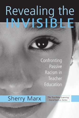 Revealing the Invisible: Confronting Passive Racism in Teacher Education (Teaching/Learning Social Justice)
