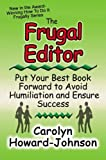 The Frugal Editor: Put your best book forward to avoid humiliation and ensure success (How to Do It Frugally)