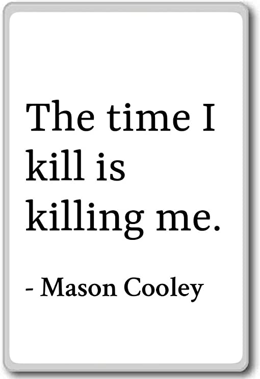 Amazon.com: The time I kill is killing me. - Mason Cooley ...