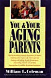 You and Your Aging Parents, William L. Coleman, 0929239903