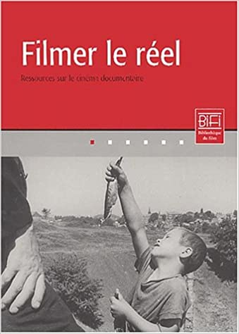 Filmer Le Reel Ressources Sur Le Cinema Documentaire