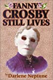 Fanny Crosby Still Lives, Darlene Neptune, 158980130X