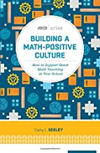 Building a Math-Positive Culture: How to Support Great Math Teaching in Your School (ASCD Arias)