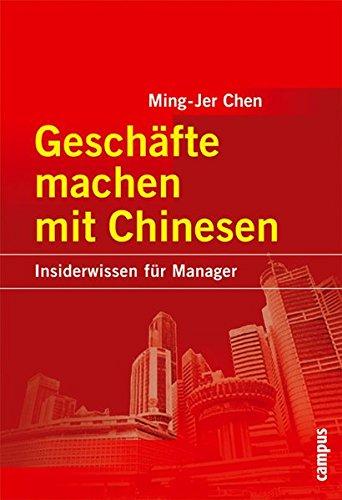 Geschäfte machen mit Chinesen: Insiderwissen für Manager