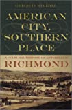 American City, Southern Place : A Cultural History of Antebellum Richmond, Kimball, Gregg D., 0820322342