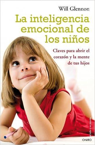 Descarga gratuita La Inteligencia Emocional De Los Niños: Claves Para Abrir El Corazón Y La Mente De Tu Hijo Epub