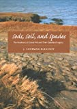 Sods, Soil, and Spades : The Acadians at Grand Pré and Their Dykeland Legacy, Bleakney, J. Sherman, 0773535500