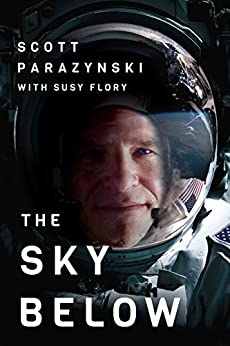 The Sky Below: A True Story of Summits, Space, and Speed [Kindle in Motion] by [Parazynski, Scott, Flory, Susy]