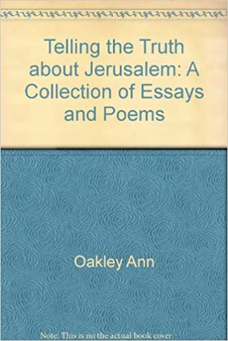 Thesis Statement Essays Telling The Truth About Jerusalem A Collection Of Essays And Poems Ann  Oakley  Amazoncom Books Essay Writing Examples For High School also Health Essay Telling The Truth About Jerusalem A Collection Of Essays And Poems  High School Vs College Essay