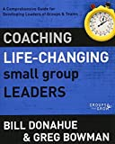 img - for Coaching Life-Changing Small Group Leaders: A Comprehensive Guide for Developing Leaders of Groups and Teams (Groups that Grow) book / textbook / text book