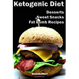 Ketogen Diet for Beginners: Guide to Living the Keto Lifestyle with Ketogenic Desserts & Sweet Snacks Fat Bomb Recipes