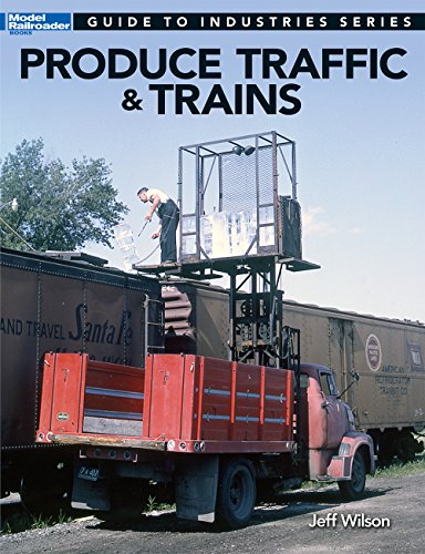 Produce Traffic & Trains (Model Railroaders Guide to Industries)