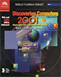Discovering Computers 2001 : Concepts for a Connected World, Shelly, Gary B. and Cashman, Thomas J., 0789559382